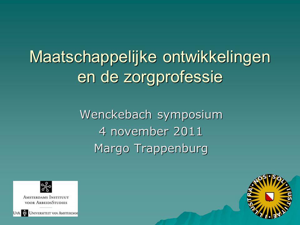 Maatschappelijke ontwikkelingen en de zorgprofessie Wenckebach symposium 4 november 2011 Margo Trappenburg