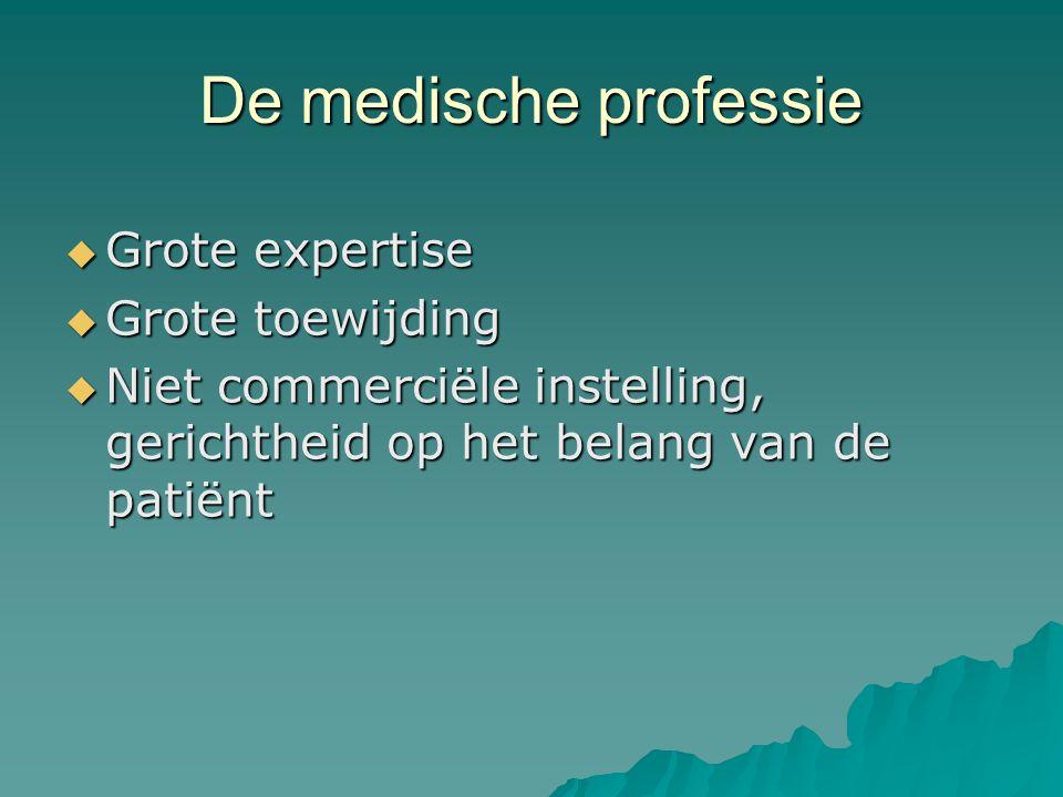De medische professie  Grote expertise  Grote toewijding  Niet commerciële instelling, gerichtheid op het belang van de patiënt