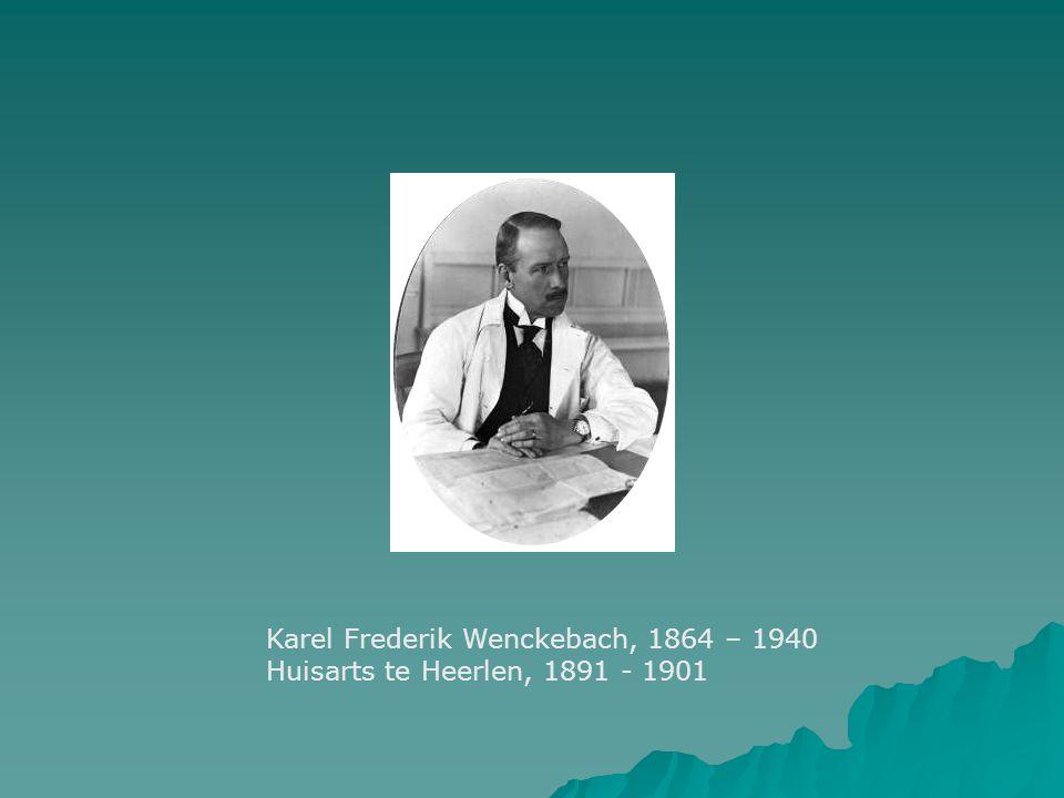 Karel Frederik Wenckebach, 1864 – 1940 Huisarts te Heerlen, 1891 - 1901