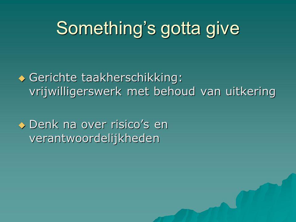 Something's gotta give  Gerichte taakherschikking: vrijwilligerswerk met behoud van uitkering  Denk na over risico's en verantwoordelijkheden