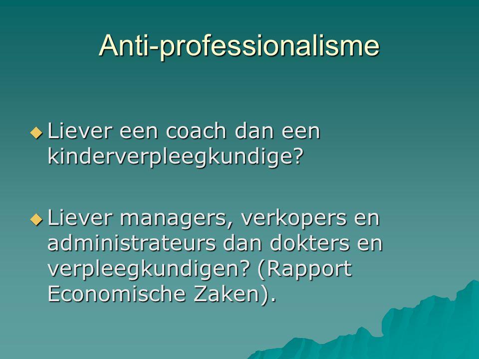 Anti-professionalisme  Liever een coach dan een kinderverpleegkundige.