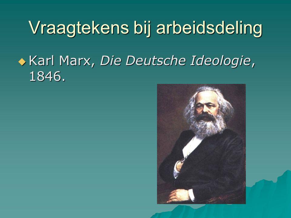 Vraagtekens bij arbeidsdeling  Karl Marx, Die Deutsche Ideologie, 1846.