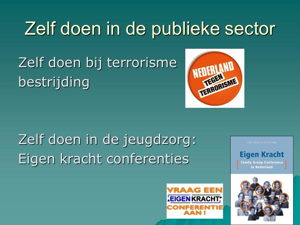 Zelf doen in de publieke sector Zelf doen bij terrorisme bestrijding Zelf doen in de jeugdzorg: Eigen kracht conferenties