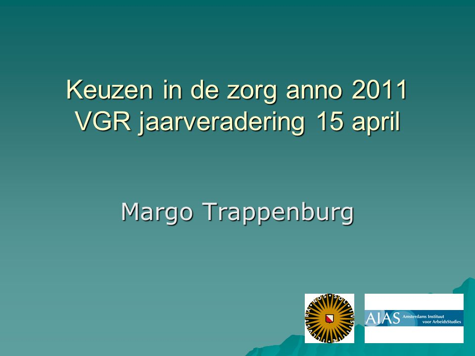 Keuzen in de zorg anno 2011 VGR jaarveradering 15 april Margo Trappenburg