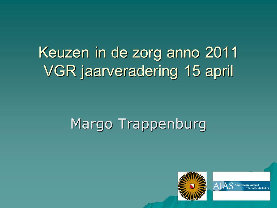 Keuzen in de zorg anno 2011 VGR jaarveradering 15 april Margo Trappenburg
