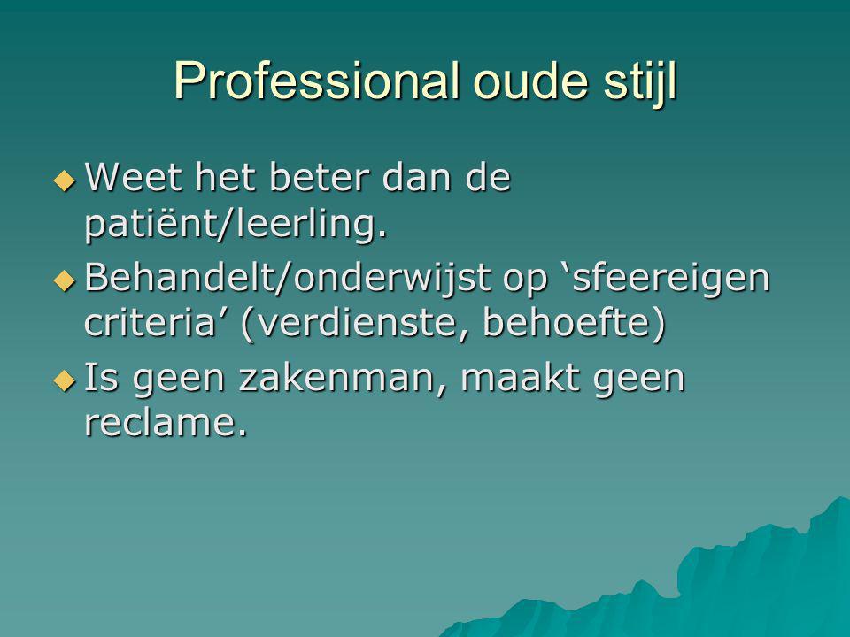 Professional oude stijl  Weet het beter dan de patiënt/leerling.