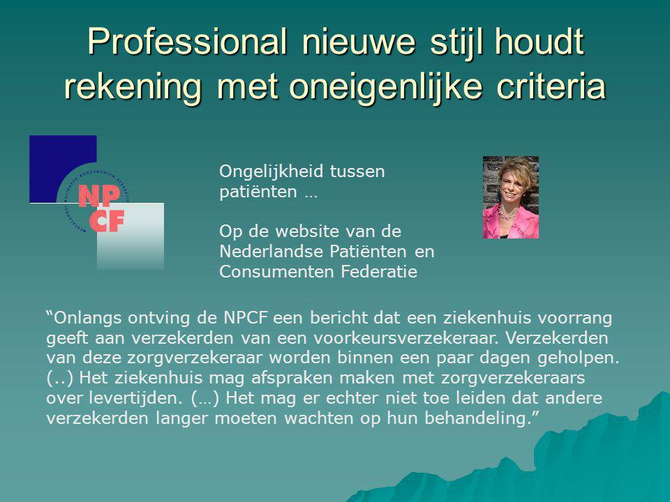Professional nieuwe stijl houdt rekening met oneigenlijke criteria Onlangs ontving de NPCF een bericht dat een ziekenhuis voorrang geeft aan verzekerden van een voorkeursverzekeraar.
