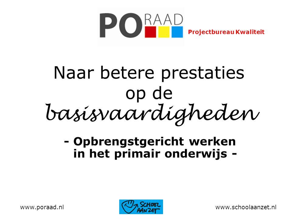 www.poraad.nl www.schoolaanzet.nl Projectbureau Kwaliteit Naar betere prestaties op de basisvaardigheden - Opbrengstgericht werken in het primair onde