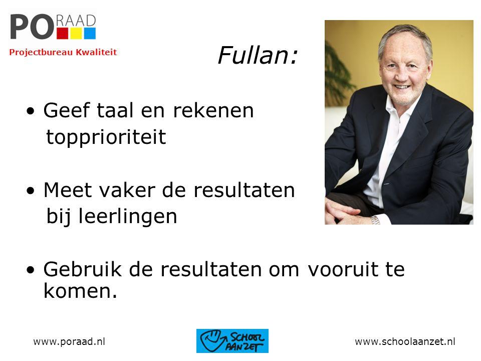 Fullan: Geef taal en rekenen topprioriteit Meet vaker de resultaten bij leerlingen Gebruik de resultaten om vooruit te komen. www.poraad.nl www.school