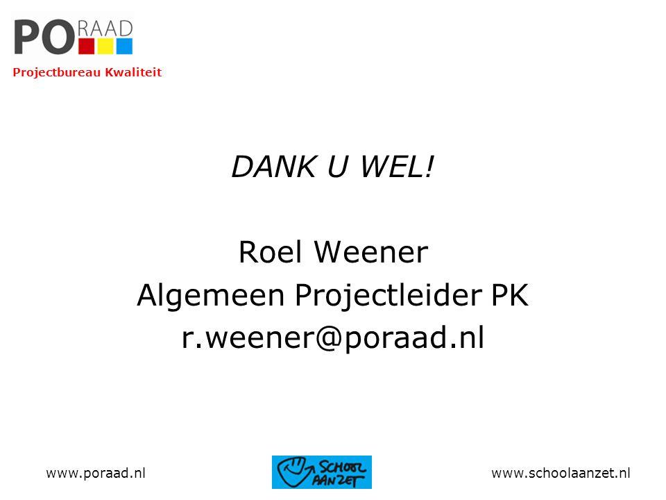 DANK U WEL! Roel Weener Algemeen Projectleider PK r.weener@poraad.nl www.poraad.nl www.schoolaanzet.nl Projectbureau Kwaliteit