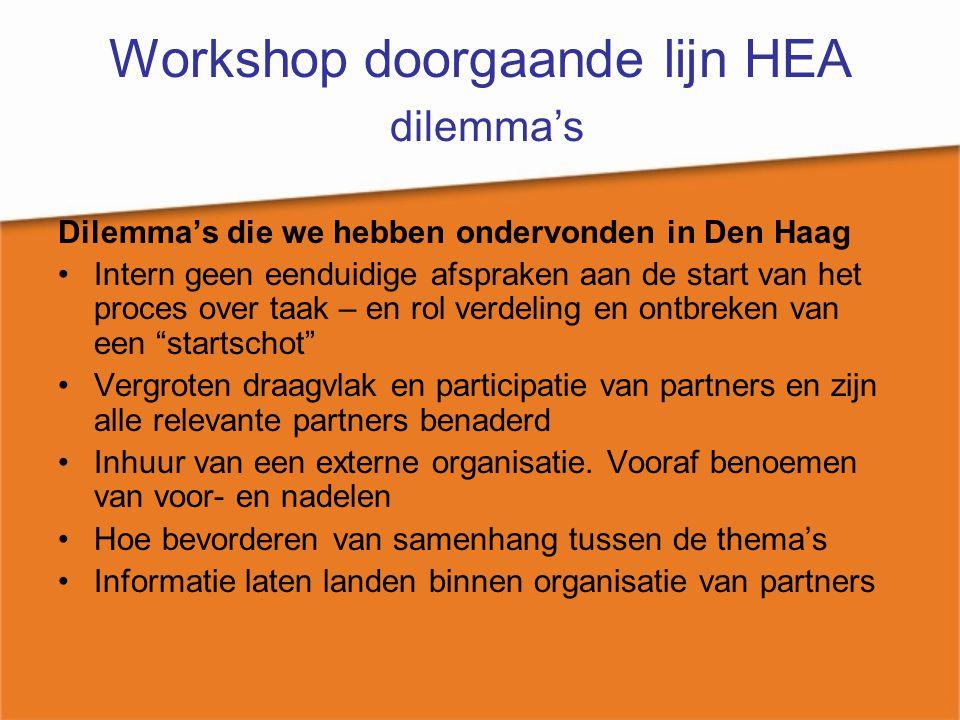 Workshop doorgaande lijn HEA dilemma's Dilemma's die we hebben ondervonden in Den Haag Intern geen eenduidige afspraken aan de start van het proces ov