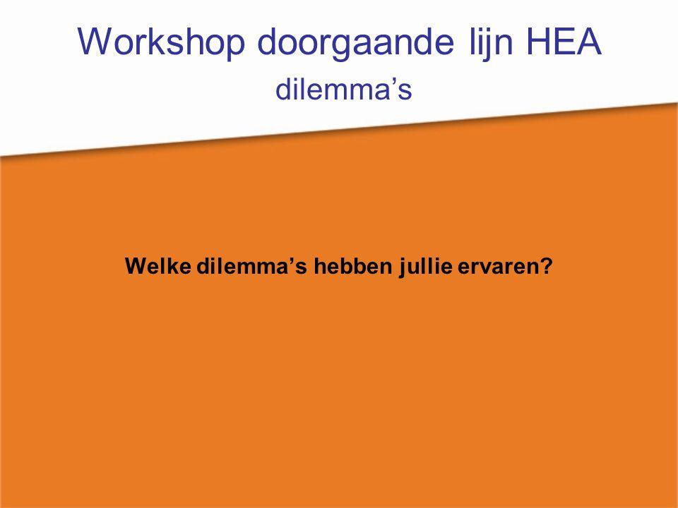 Workshop doorgaande lijn HEA dilemma's Welke dilemma's hebben jullie ervaren?