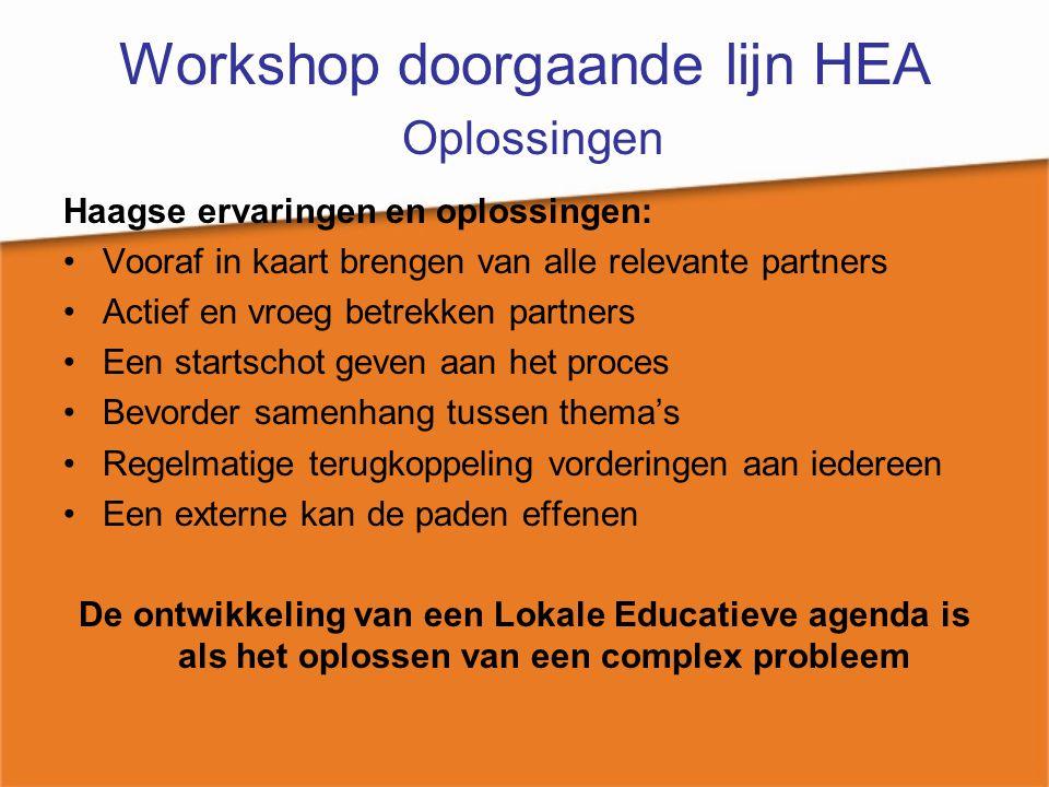 Workshop doorgaande lijn HEA Oplossingen Haagse ervaringen en oplossingen: Vooraf in kaart brengen van alle relevante partners Actief en vroeg betrekk