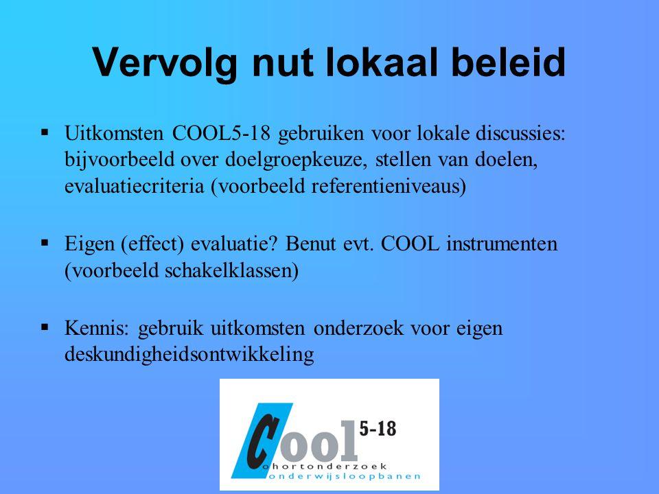 Vervolg nut lokaal beleid  Uitkomsten COOL5-18 gebruiken voor lokale discussies: bijvoorbeeld over doelgroepkeuze, stellen van doelen, evaluatiecriteria (voorbeeld referentieniveaus)  Eigen (effect) evaluatie.