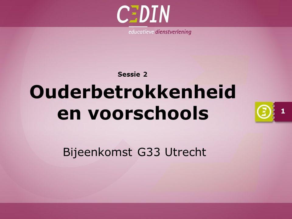 Sessie 2 Ouderbetrokkenheid en voorschools Bijeenkomst G33 Utrecht 1