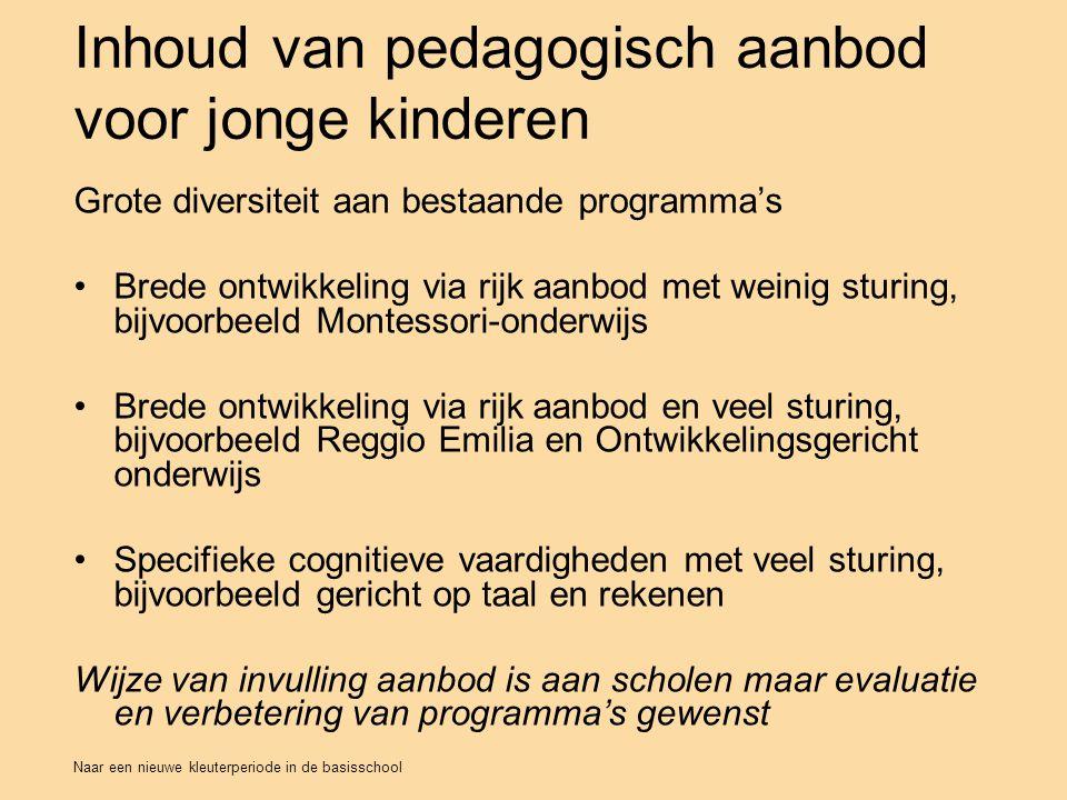 Naar een nieuwe kleuterperiode in de basisschool Inhoud van pedagogisch aanbod voor jonge kinderen Grote diversiteit aan bestaande programma's Brede o