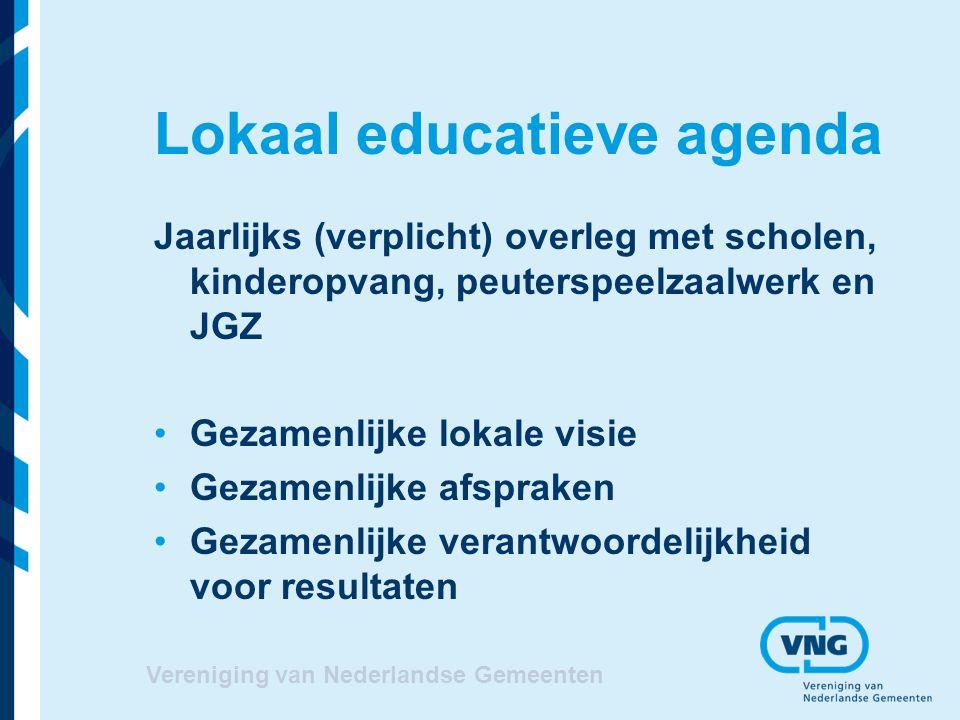 Vereniging van Nederlandse Gemeenten Lokaal educatieve agenda Jaarlijks (verplicht) overleg met scholen, kinderopvang, peuterspeelzaalwerk en JGZ Geza