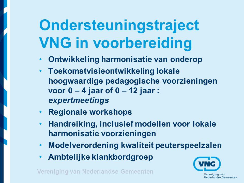 Vereniging van Nederlandse Gemeenten Ondersteuningstraject VNG in voorbereiding Ontwikkeling harmonisatie van onderop Toekomstvisieontwikkeling lokale