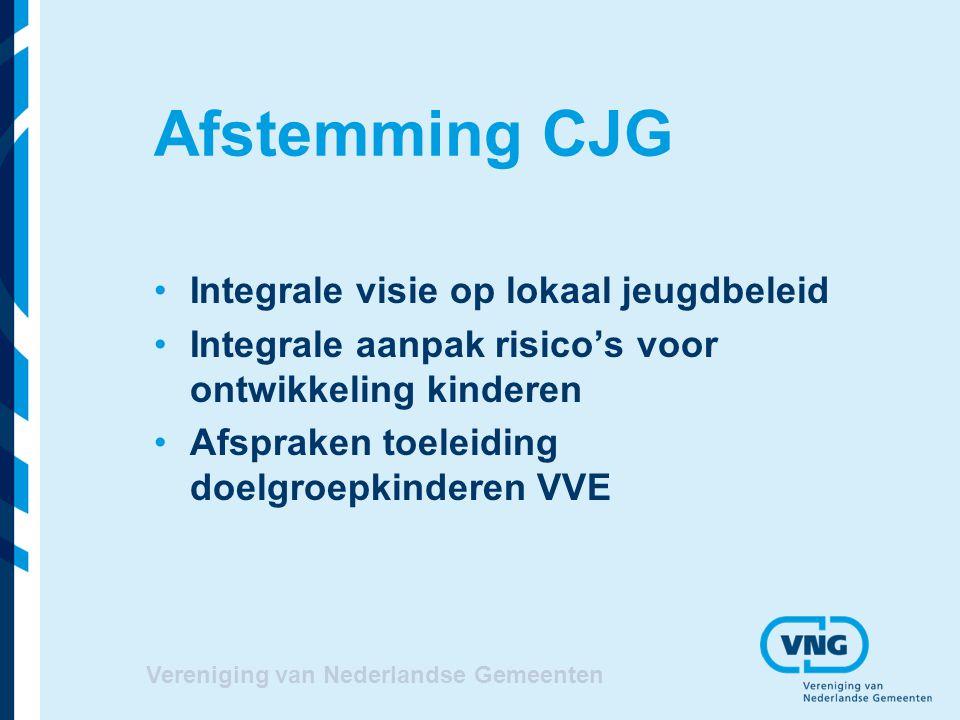 Vereniging van Nederlandse Gemeenten Afstemming CJG Integrale visie op lokaal jeugdbeleid Integrale aanpak risico's voor ontwikkeling kinderen Afsprak