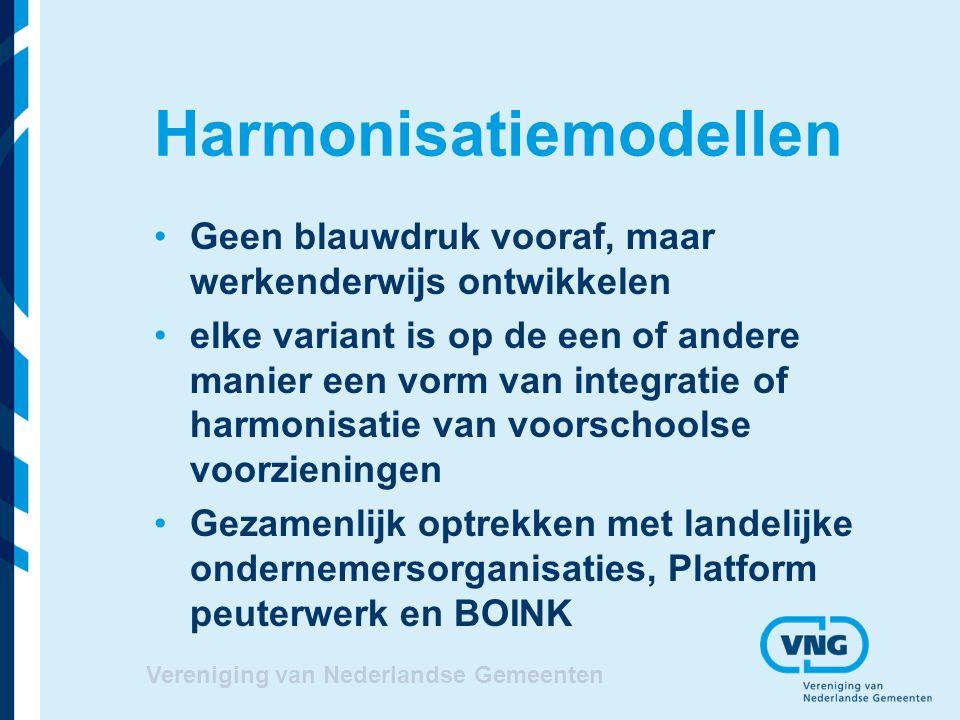 Vereniging van Nederlandse Gemeenten Harmonisatiemodellen Geen blauwdruk vooraf, maar werkenderwijs ontwikkelen elke variant is op de een of andere ma