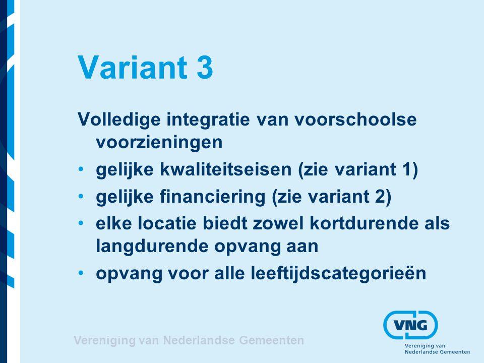 Vereniging van Nederlandse Gemeenten Variant 3 Volledige integratie van voorschoolse voorzieningen gelijke kwaliteitseisen (zie variant 1) gelijke fin