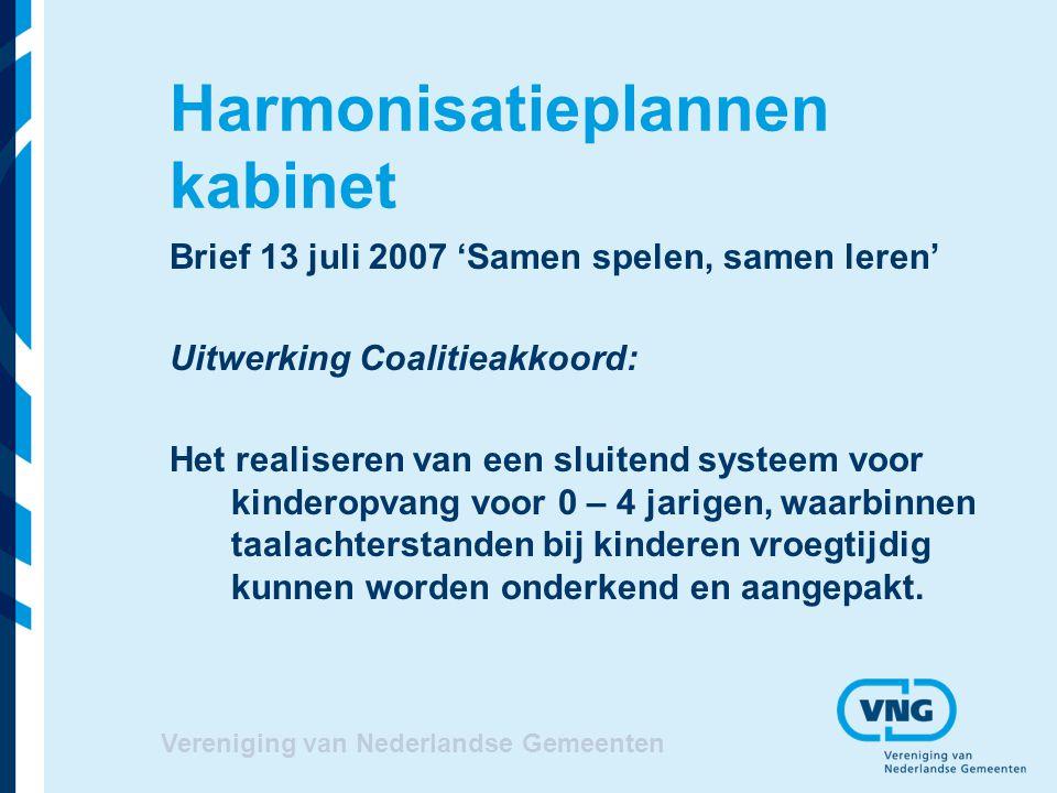 Vereniging van Nederlandse Gemeenten Harmonisatieplannen kabinet Brief 13 juli 2007 'Samen spelen, samen leren' Uitwerking Coalitieakkoord: Het realis