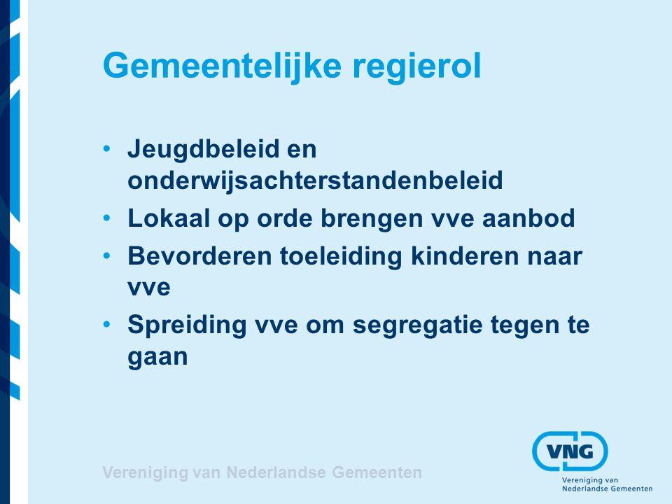 Vereniging van Nederlandse Gemeenten Gemeentelijke regierol Jeugdbeleid en onderwijsachterstandenbeleid Lokaal op orde brengen vve aanbod Bevorderen t