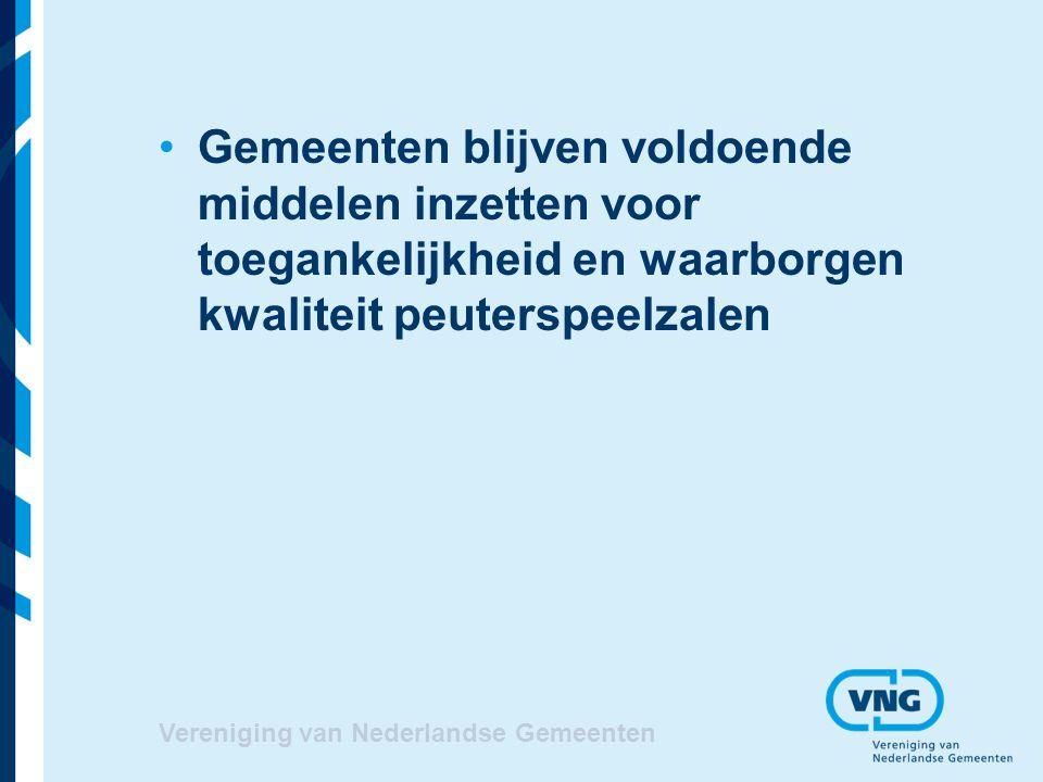 Vereniging van Nederlandse Gemeenten Financiële middelen Uitbreiding vve aanbod, oplopend tot 43,5 miljoen in 2011 Eigen middelen gemeenten 56,5 miljoen Financiële toegankelijkheid peuterspeelzalen doelgroepkinderen, Rijk 20 miljoen vanaf 2009, gemeenten zetten vrijvallende middelen in