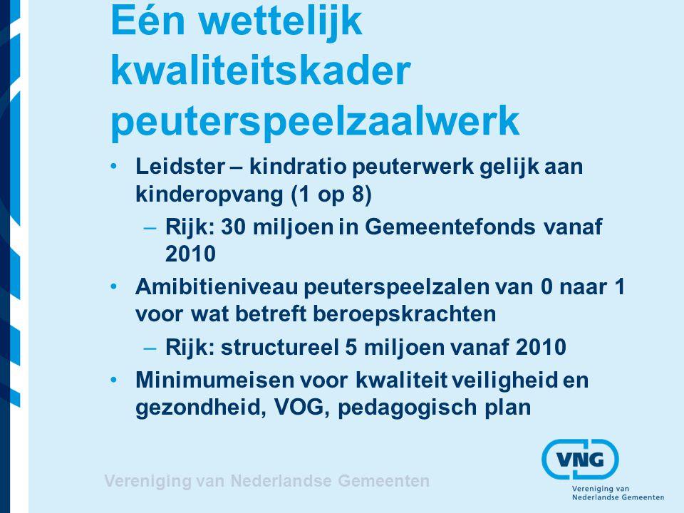 Vereniging van Nederlandse Gemeenten Eén wettelijk kwaliteitskader peuterspeelzaalwerk Leidster – kindratio peuterwerk gelijk aan kinderopvang (1 op 8