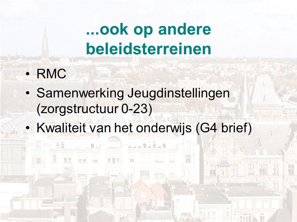 ...ook op andere beleidsterreinen RMC Samenwerking Jeugdinstellingen (zorgstructuur 0-23) Kwaliteit van het onderwijs (G4 brief)
