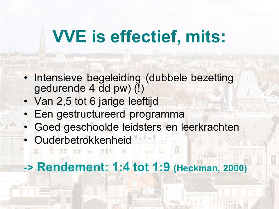 VVE is effectief, mits: Intensieve begeleiding (dubbele bezetting gedurende 4 dd pw) (!) Van 2,5 tot 6 jarige leeftijd Een gestructureerd programma Go
