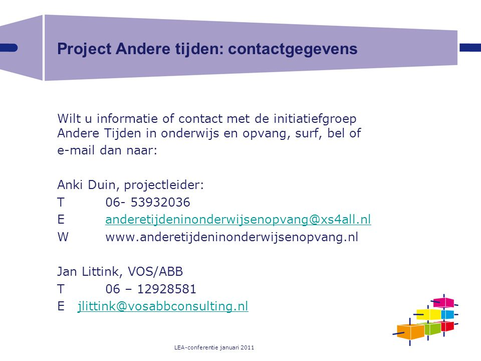 LEA-conferentie januari 2011 Project Andere tijden: contactgegevens Wilt u informatie of contact met de initiatiefgroep Andere Tijden in onderwijs en