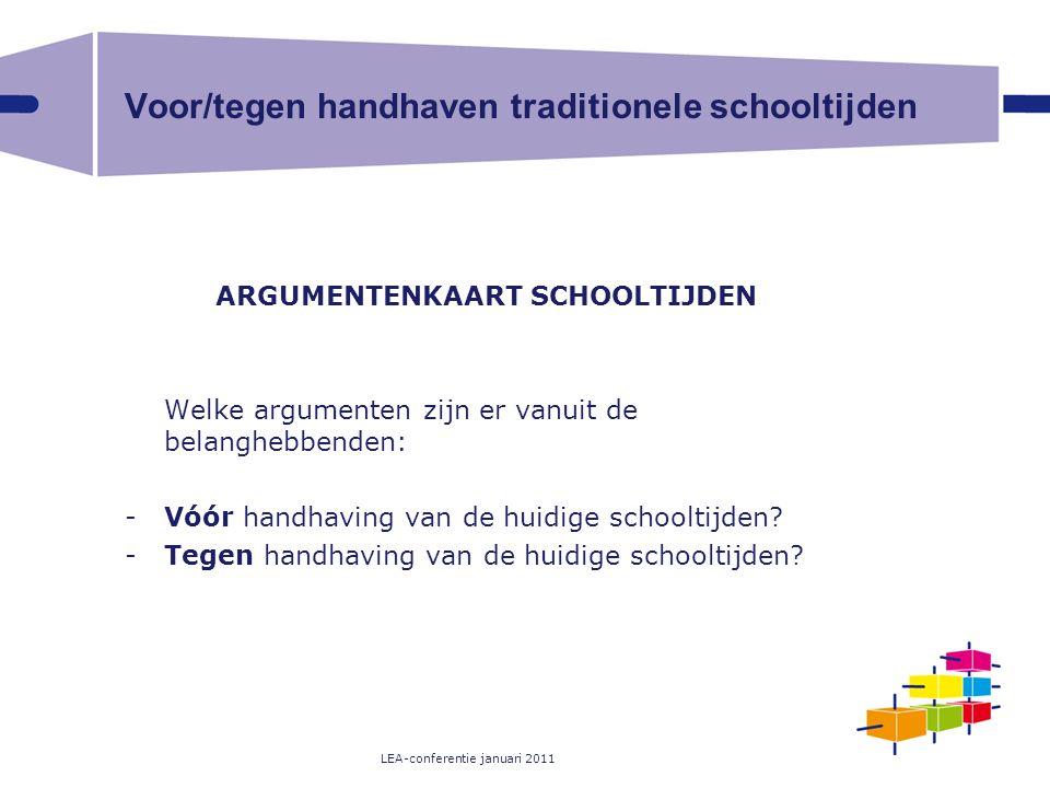 LEA-conferentie januari 2011 Voor/tegen handhaven traditionele schooltijden ARGUMENTENKAART SCHOOLTIJDEN Welke argumenten zijn er vanuit de belanghebb