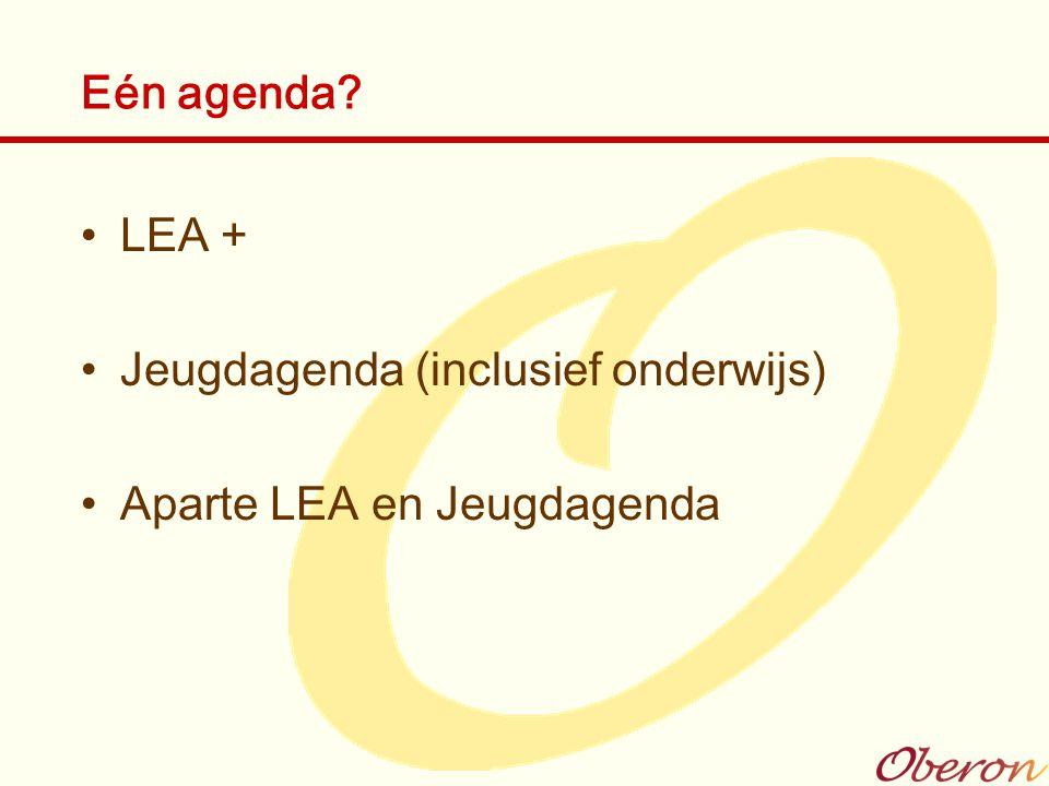 Eén agenda? LEA + Jeugdagenda (inclusief onderwijs) Aparte LEA en Jeugdagenda