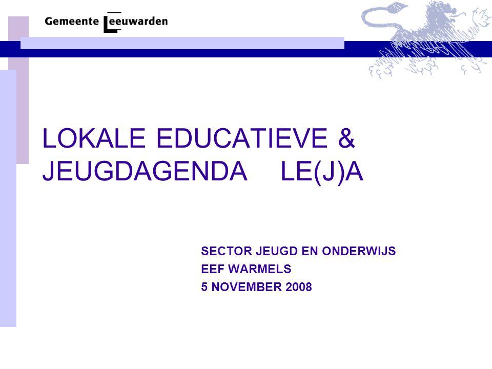 LOKALE EDUCATIEVE & JEUGDAGENDA LE(J)A SECTOR JEUGD EN ONDERWIJS EEF WARMELS 5 NOVEMBER 2008