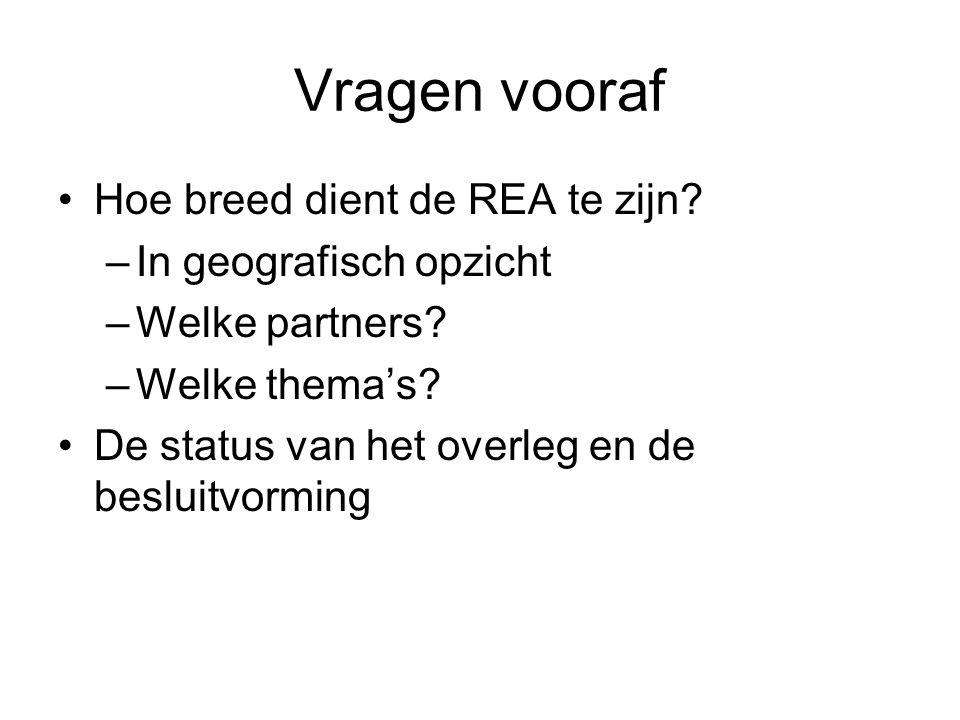 Vragen vooraf Hoe breed dient de REA te zijn? –In geografisch opzicht –Welke partners? –Welke thema's? De status van het overleg en de besluitvorming