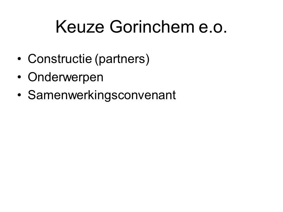 Keuze Gorinchem e.o. Constructie (partners) Onderwerpen Samenwerkingsconvenant