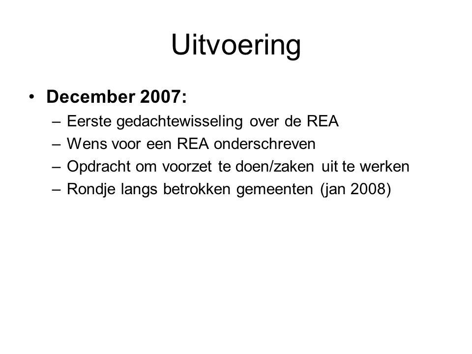 Uitvoering December 2007: –Eerste gedachtewisseling over de REA –Wens voor een REA onderschreven –Opdracht om voorzet te doen/zaken uit te werken –Ron