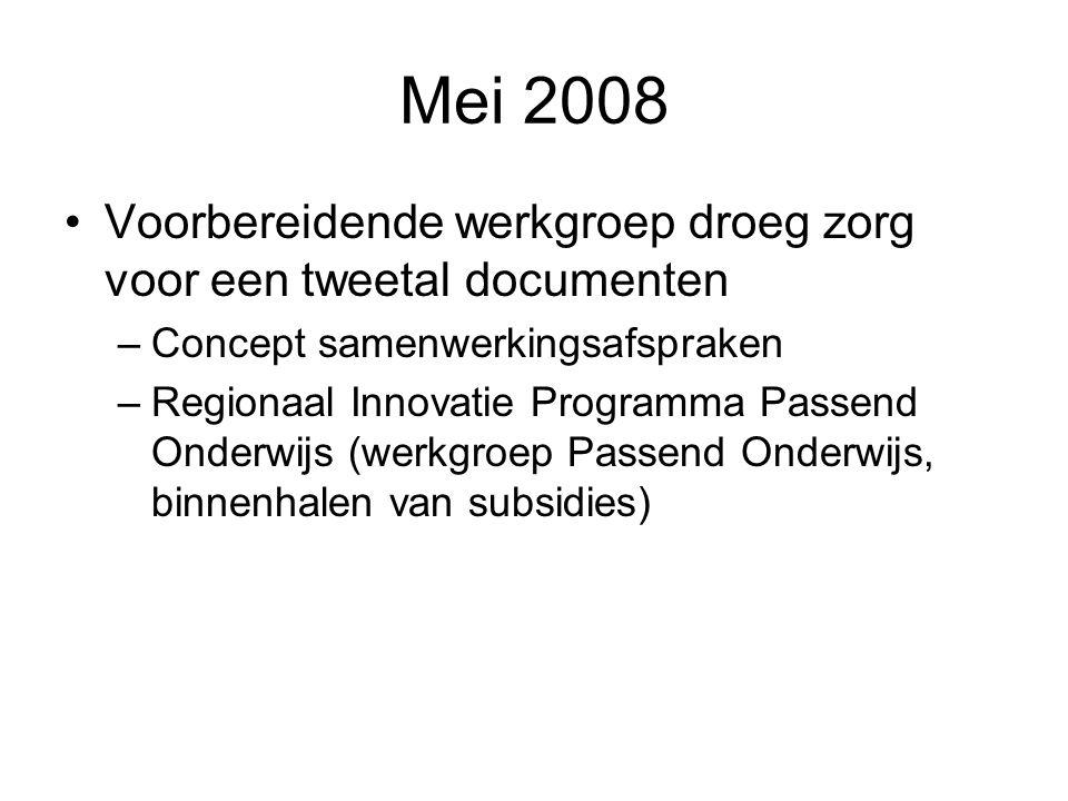 Mei 2008 Voorbereidende werkgroep droeg zorg voor een tweetal documenten –Concept samenwerkingsafspraken –Regionaal Innovatie Programma Passend Onderw