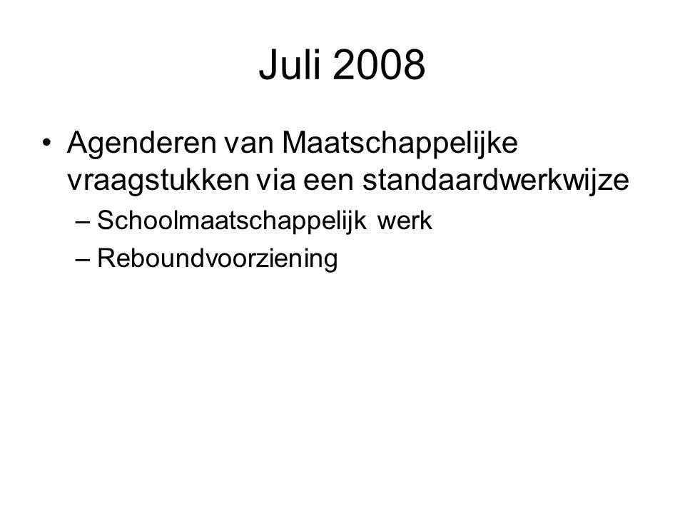 Juli 2008 Agenderen van Maatschappelijke vraagstukken via een standaardwerkwijze –Schoolmaatschappelijk werk –Reboundvoorziening