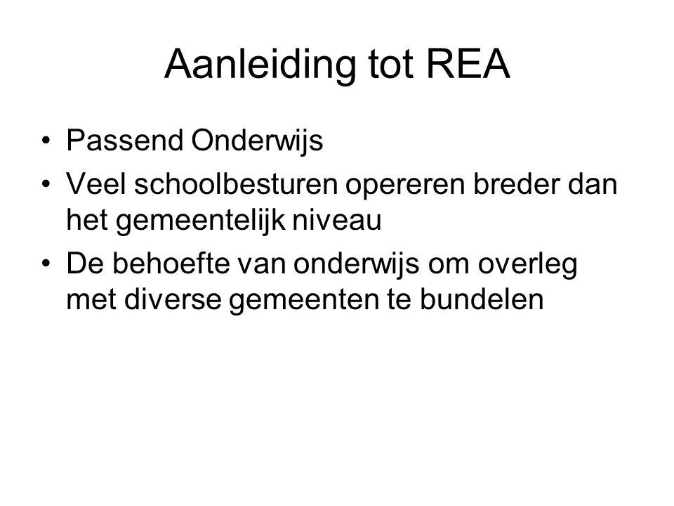 Aanleiding tot REA Passend Onderwijs Veel schoolbesturen opereren breder dan het gemeentelijk niveau De behoefte van onderwijs om overleg met diverse