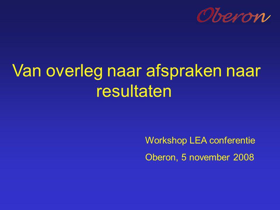 Workshop LEA conferentie Oberon, 5 november 2008 Van overleg naar afspraken naar resultaten