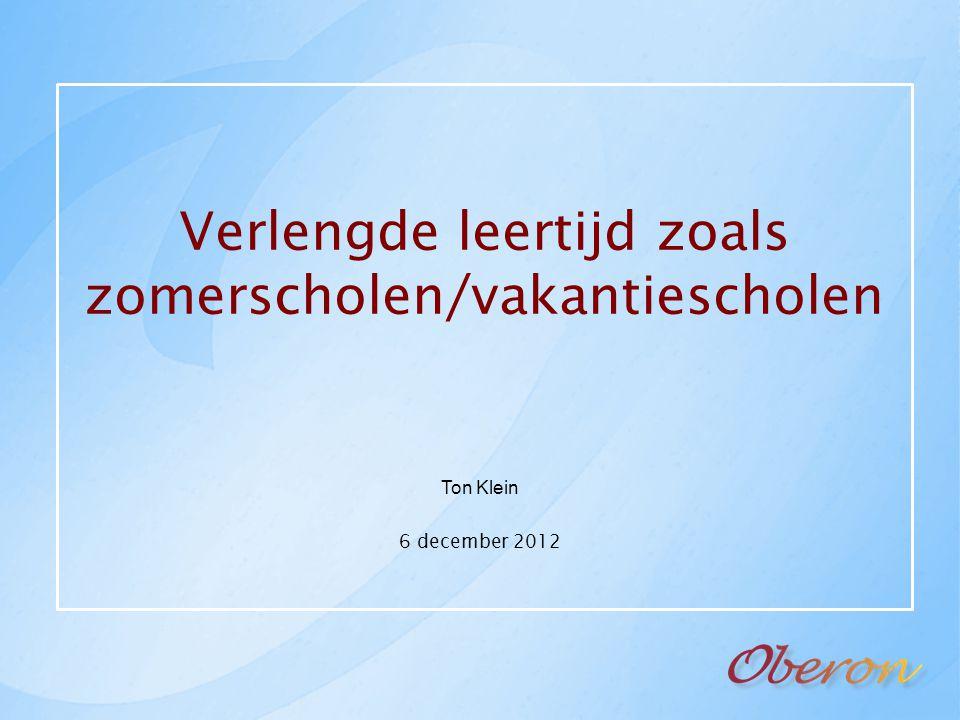 Verlengde leertijd zoals zomerscholen/vakantiescholen Ton Klein 6 december 2012