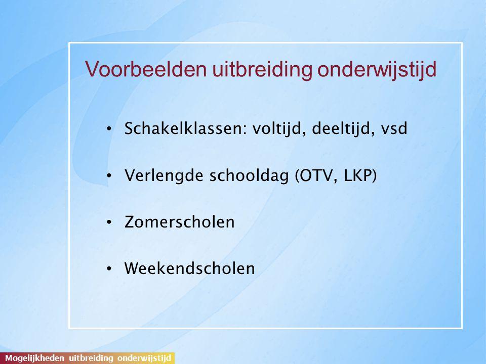 Mogelijkheden uitbreiding onderwijstijd Voorbeelden uitbreiding onderwijstijd Schakelklassen: voltijd, deeltijd, vsd Verlengde schooldag (OTV, LKP) Zomerscholen Weekendscholen