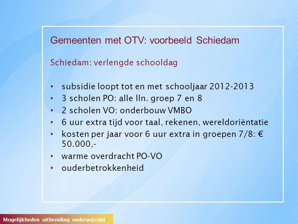 Gemeenten met OTV: voorbeeld Schiedam Schiedam: verlengde schooldag subsidie loopt tot en met schooljaar 2012-2013 3 scholen PO: alle lln.