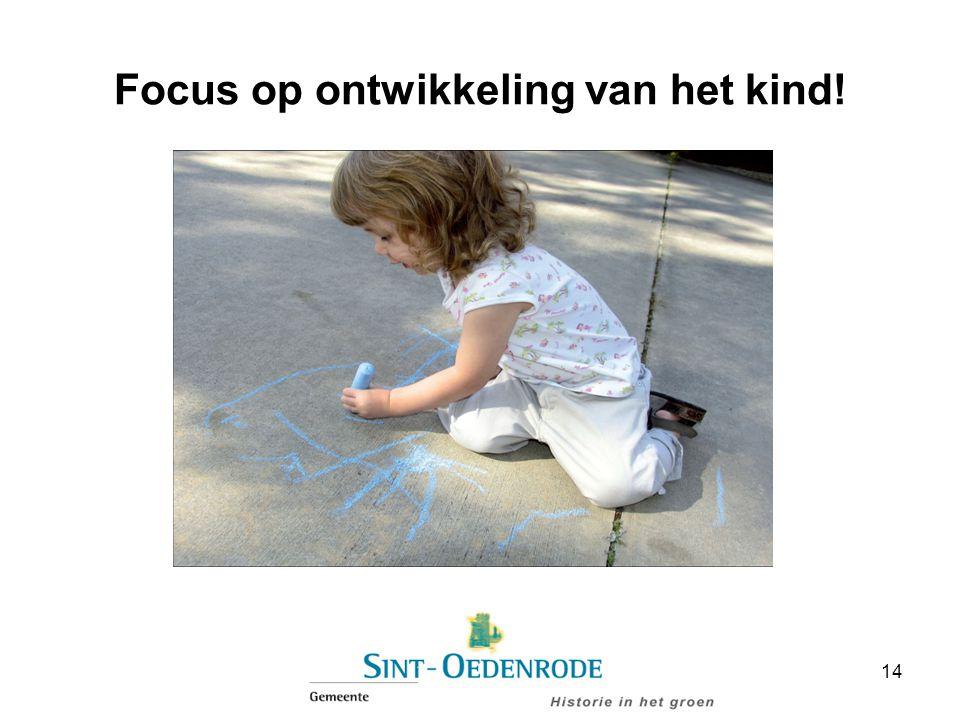 Focus op ontwikkeling van het kind! 14
