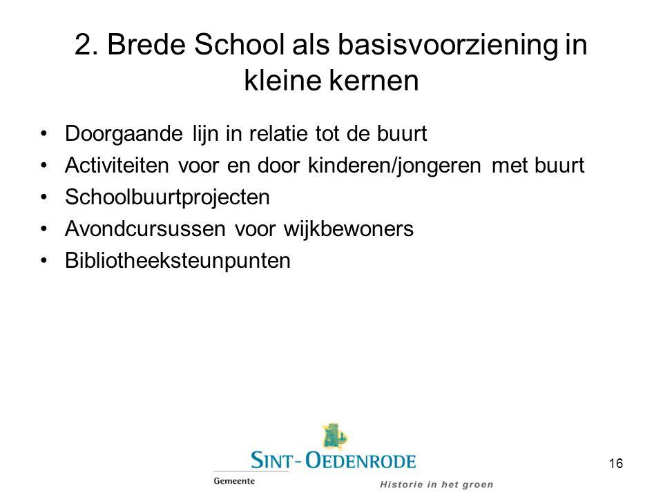 2. Brede School als basisvoorziening in kleine kernen Doorgaande lijn in relatie tot de buurt Activiteiten voor en door kinderen/jongeren met buurt Sc