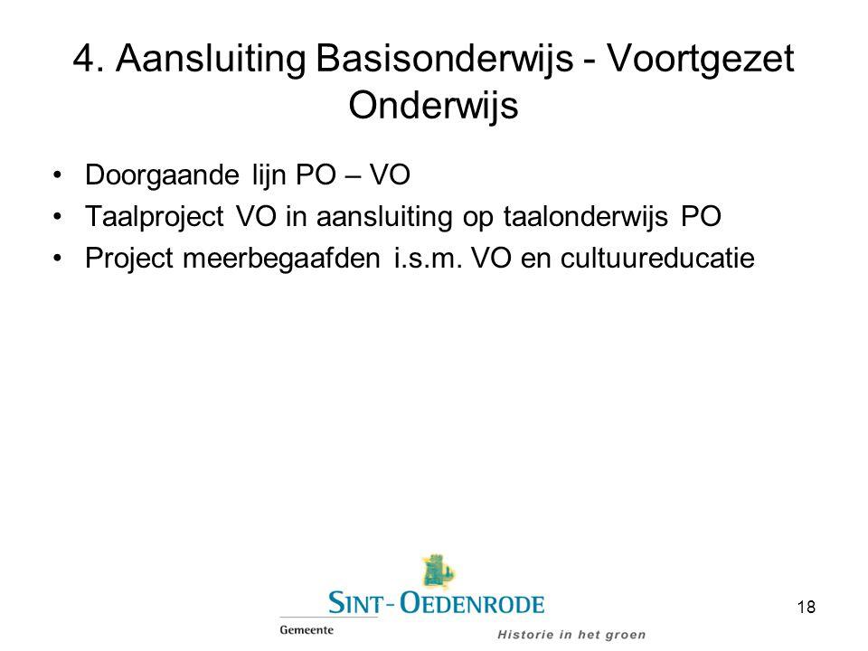 4. Aansluiting Basisonderwijs - Voortgezet Onderwijs Doorgaande lijn PO – VO Taalproject VO in aansluiting op taalonderwijs PO Project meerbegaafden i