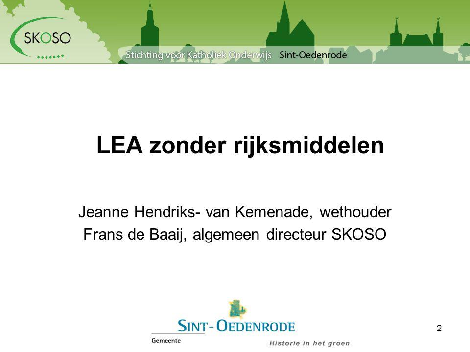 LEA zonder rijksmiddelen Jeanne Hendriks- van Kemenade, wethouder Frans de Baaij, algemeen directeur SKOSO 2