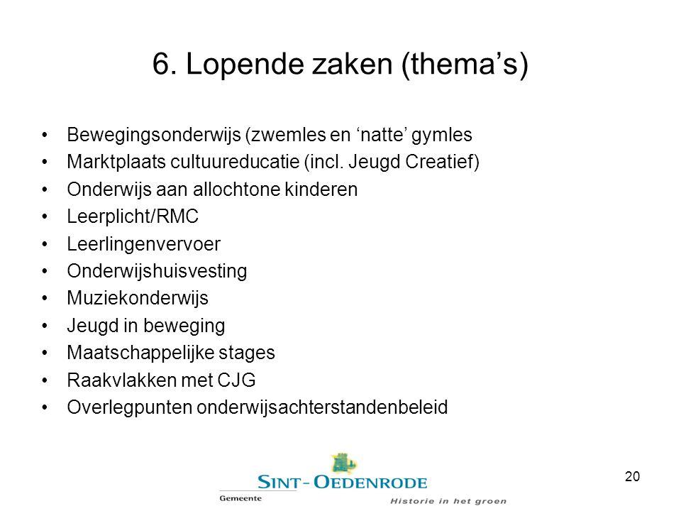 6. Lopende zaken (thema's) Bewegingsonderwijs (zwemles en 'natte' gymles Marktplaats cultuureducatie (incl. Jeugd Creatief) Onderwijs aan allochtone k